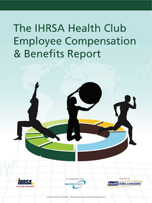 The 2015 IHRSA Health Club Employee Compensation & Benefits Report