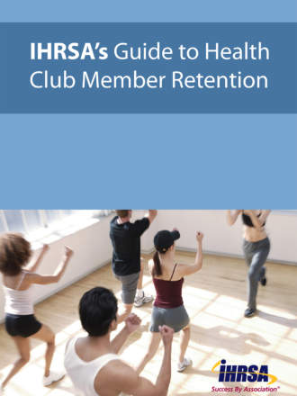 IHRSA's Guide to Health Club Member R...