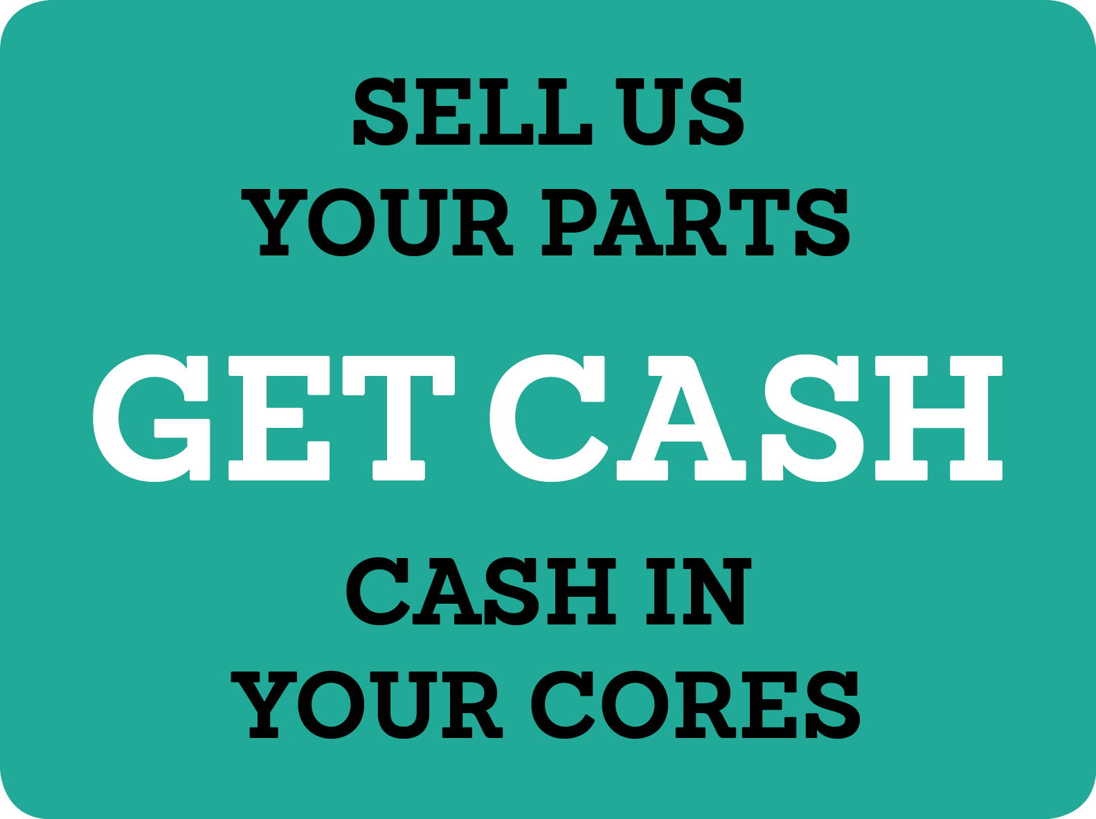 Sell Us Your Parts. Cash In Your Cores